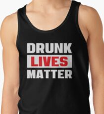 Drunk Lives Matter - Funny Drinking Party T Shirts - Getting Drunk Typography Tank Top