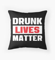 Drunk Lives Matter - Funny Drinking Party T Shirts - Getting Drunk Typography Floor Pillow