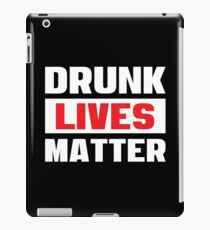 Drunk Lives Matter - Funny Drinking Party T Shirts - Getting Drunk Typography iPad Case/Skin