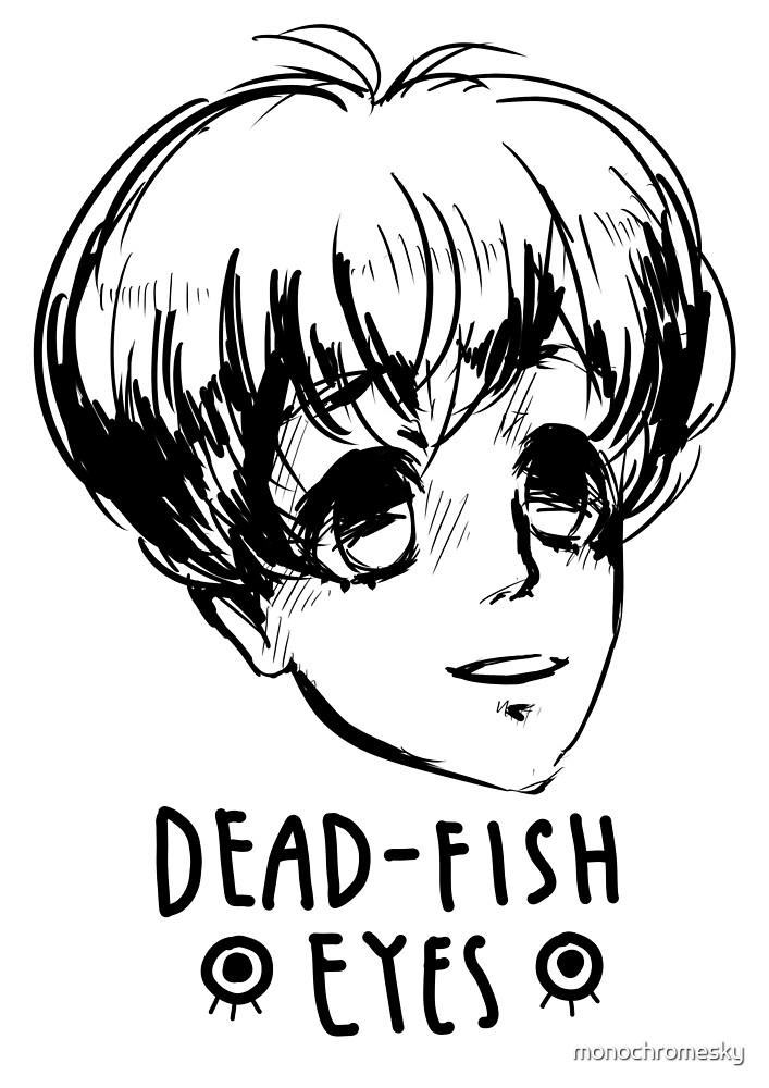 Dead-fish eyes by monochromesky