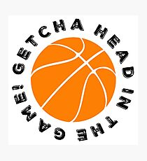 Getcha head in the game! Photographic Print