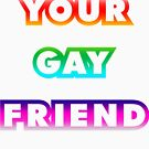 Your Gay Friend - Block Rainbow by extortion-com
