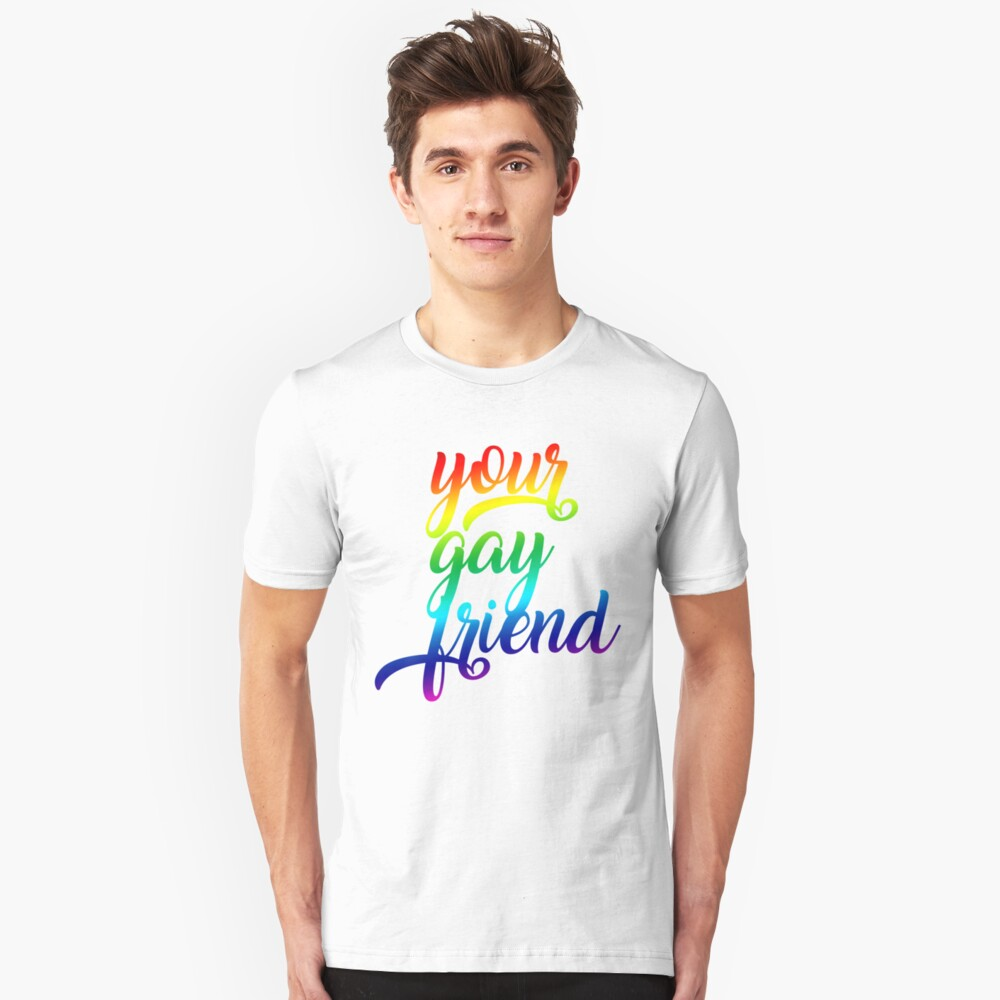 your gay friend - rainbow script Unisex T-Shirt Front
