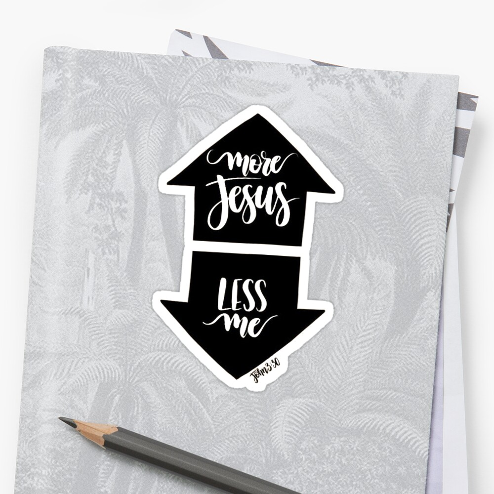 Quot John 3 30 More Jesus Less Me Quot Stickers By Daria Smith