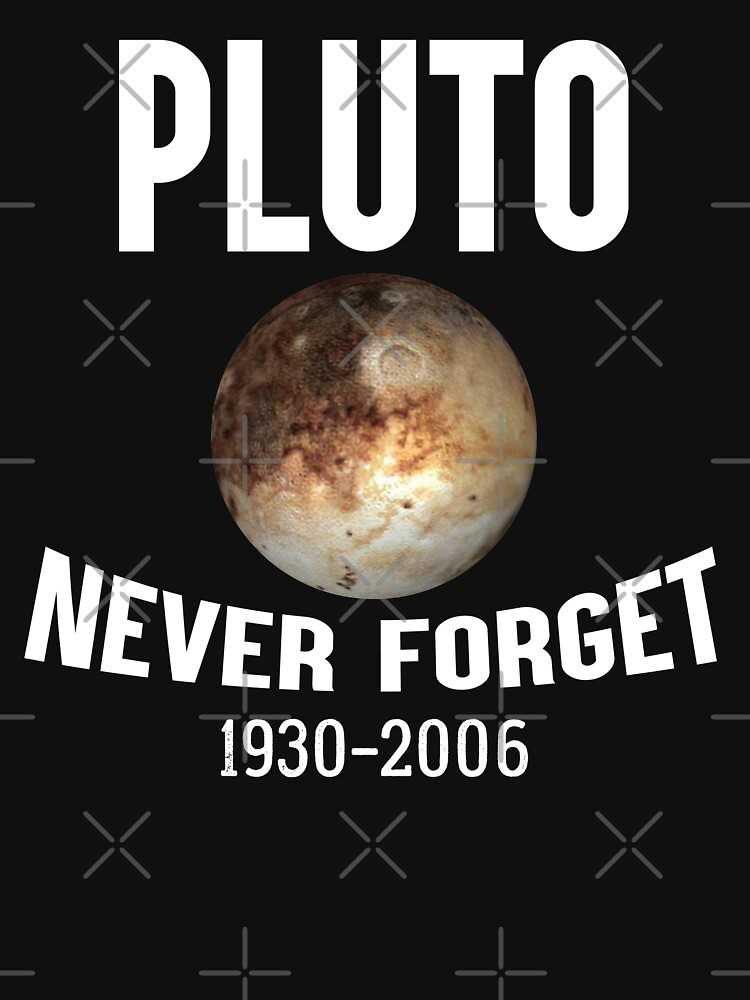 Funny Pluto Never Forget 1930-2006 T-shirt by JustBeAwesome
