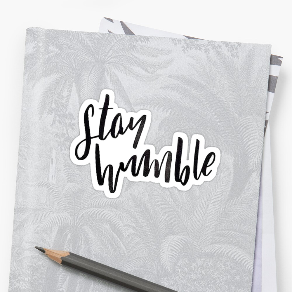 stay humble by Daria Smith