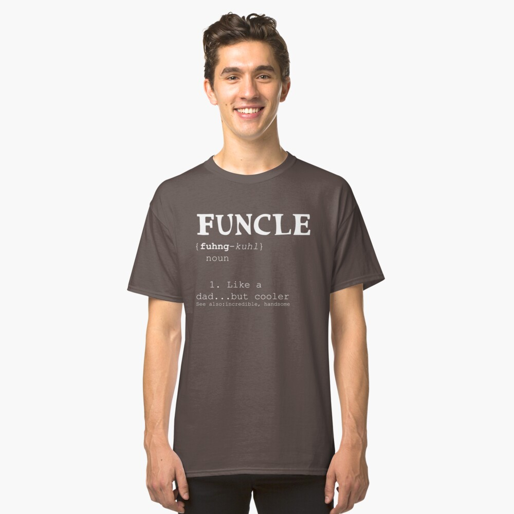 Funcle is a fun uncle Classic T-Shirt Front