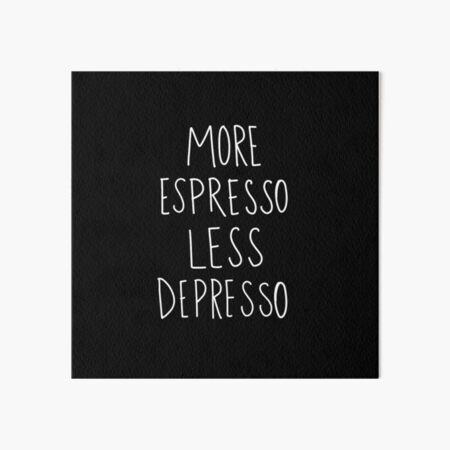 more espresso less depresso Art Board Print