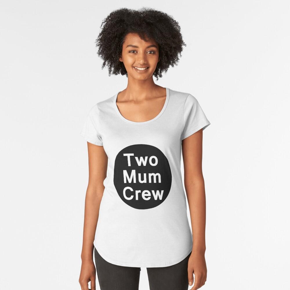 Two Mum Crew Women's Premium T-Shirt Front