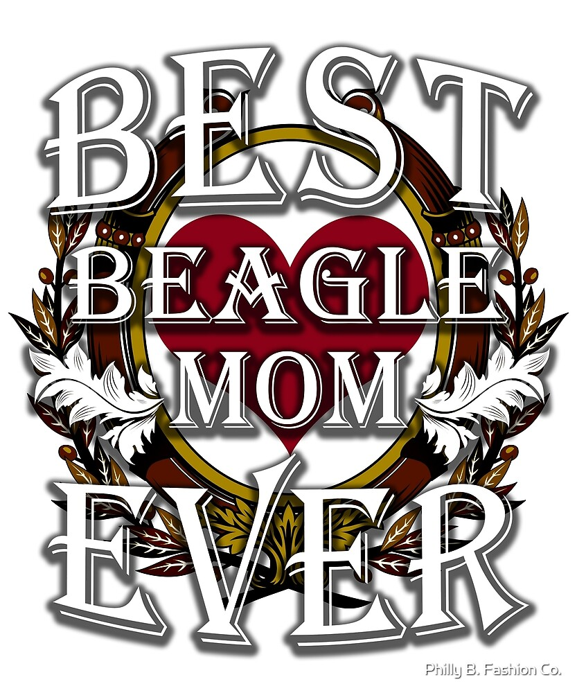 Best Beagle Mom Ever Dog Love Gifts Pets Puppy Animals by Philly B. Fashion Co.