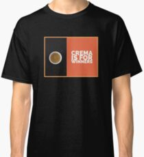 Crema is for Winners Classic T-Shirt