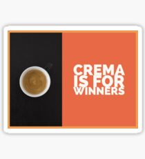 Crema is for Winners Sticker