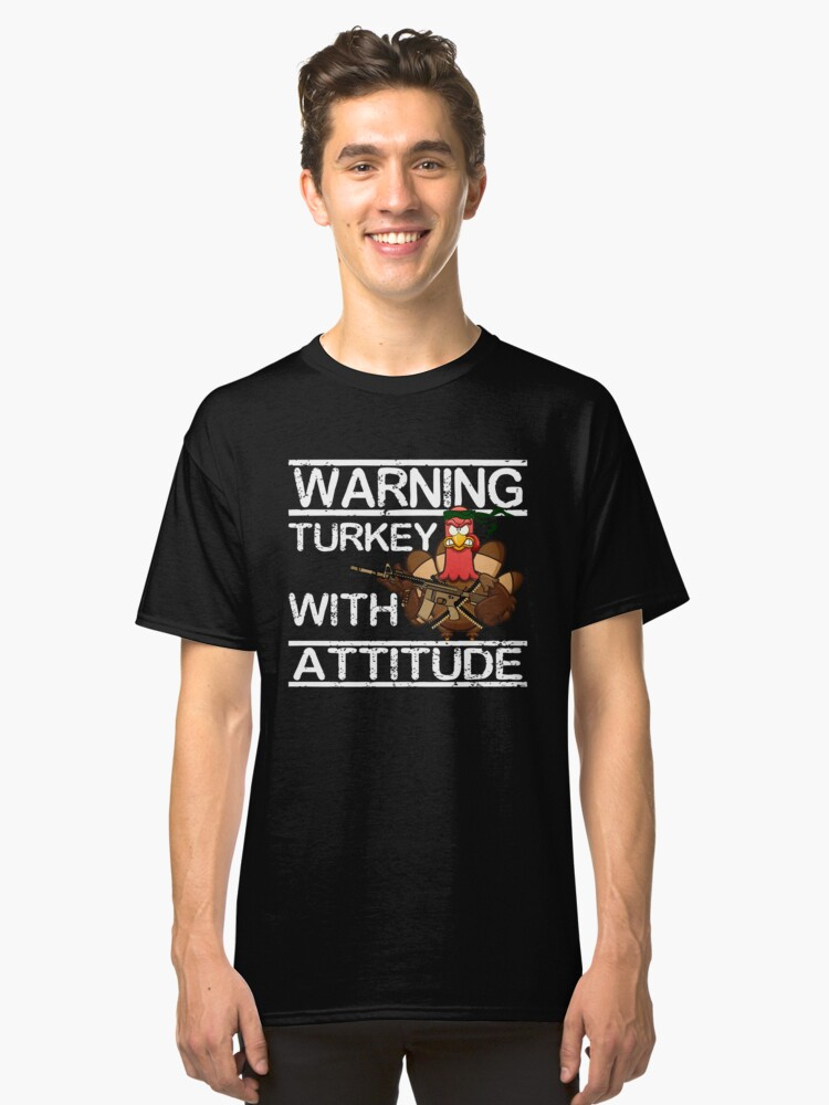 Warning: Turkey With Attitude T-Shirt Funny Thanksgiving Day Tee Classic T-Shirt Front
