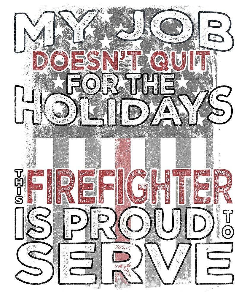 Firefighter Proud to Serve Holidays by FlourishGrace