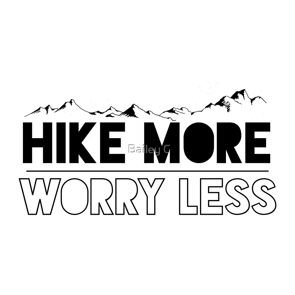 Hike More Worry Less by Bailey C