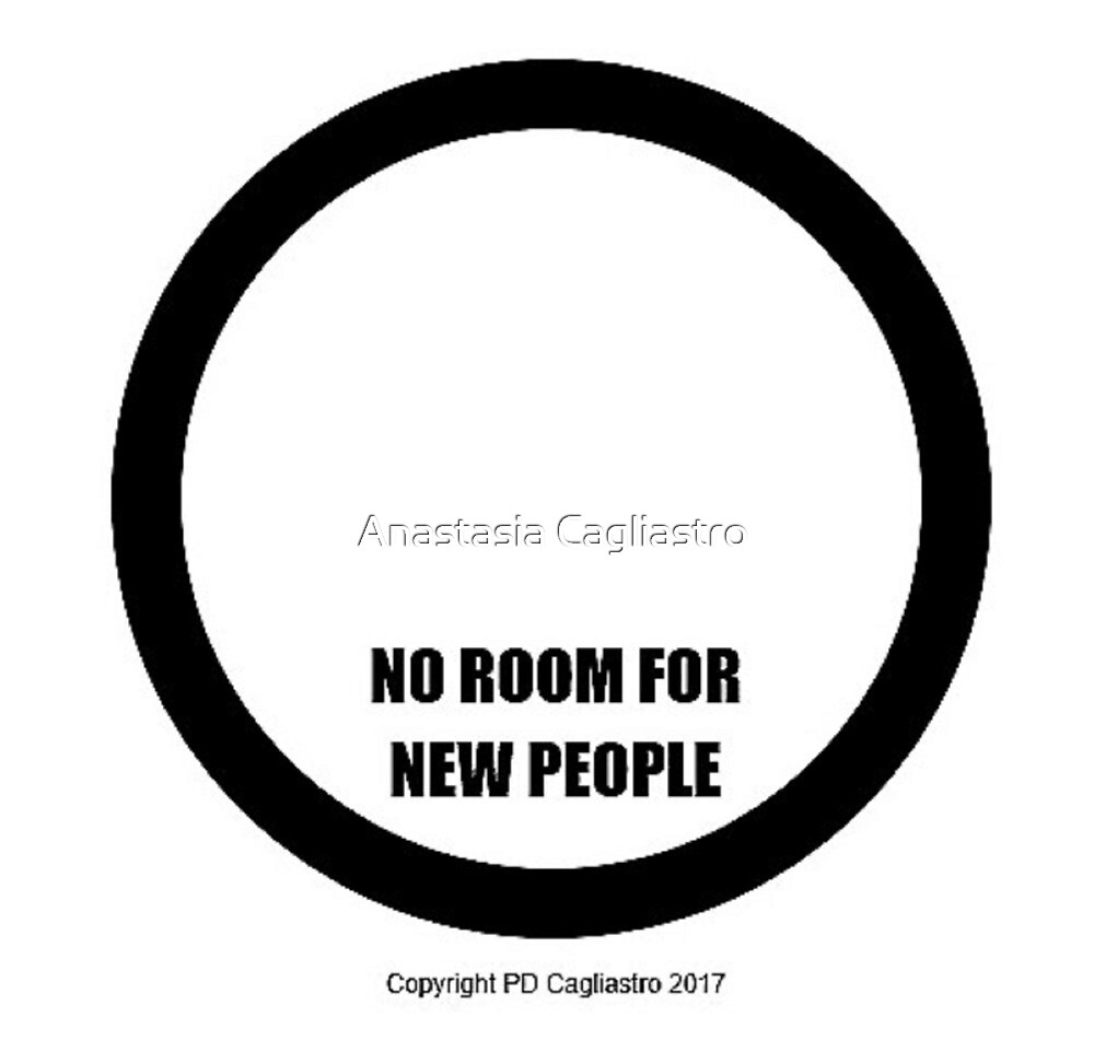 NO ROOM FOR NEW PEOPLE..... by Anastasia Cagliastro