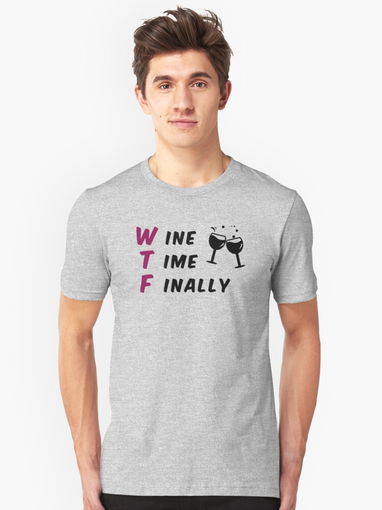 WTF - wine time finally Unisex T-Shirt Front