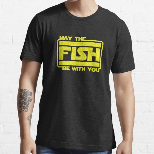 May The Fish Be With You Fishing Essential T-Shirt