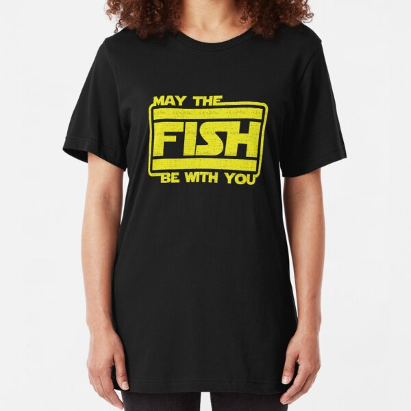 May The Fish Be With You Fishing Slim Fit T-Shirt
