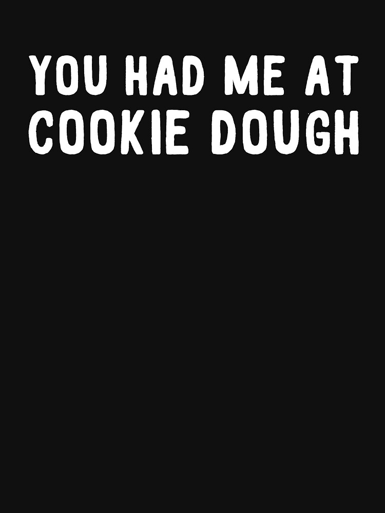You had me at cookie dough by alexmichel91