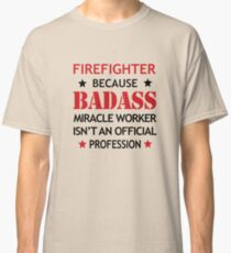 Firefighter  Job Cool Birthday Surprise Gift - Badass Miracle Worker - Funny Present Classic T-Shirt
