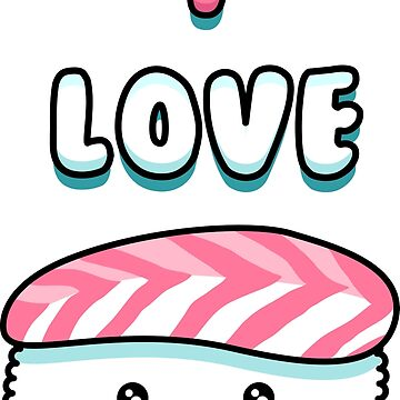 I Love Sushi - Japanese Kawaii Sashimi Food by DoodleJourney
