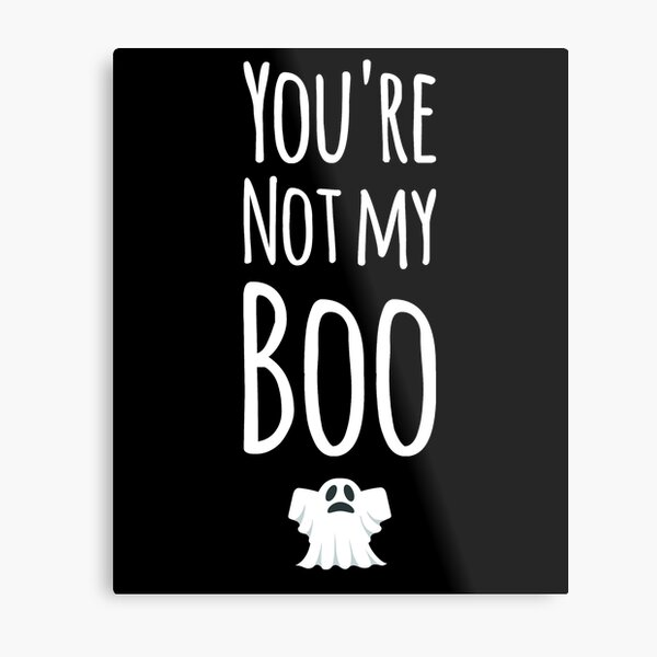 You're not my boo Metal Print