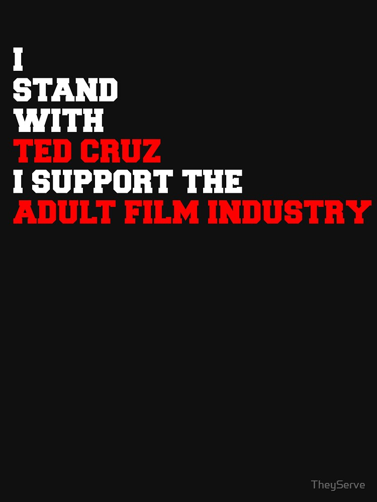 I support Ted Cruz & the adult film industry by TheyServe