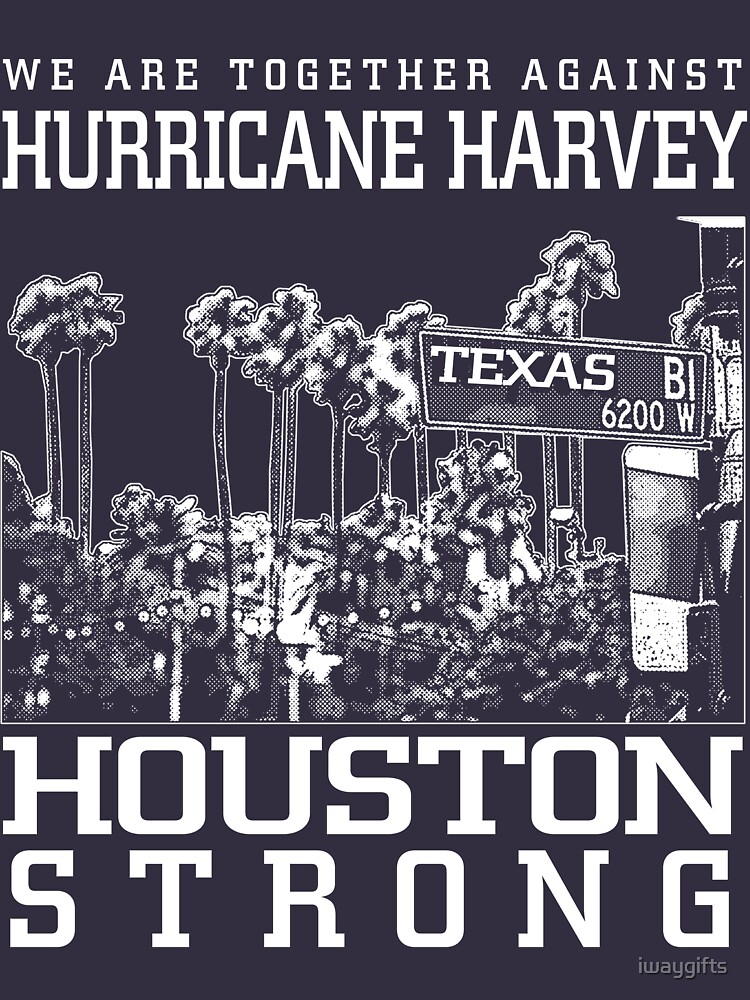 Hurricane Harvey Houston Strong by iwaygifts