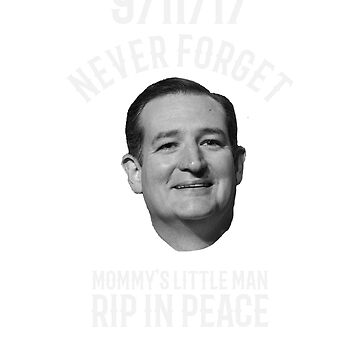 Ted Cruz - RIP in peace by TheyServe
