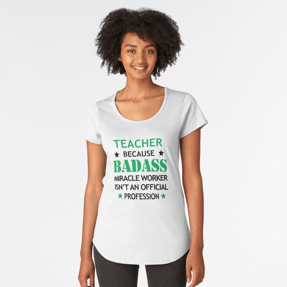 Teacher Teaching Surprise Birthday Badass Miracle Worker  Women's Premium T-Shirt Front