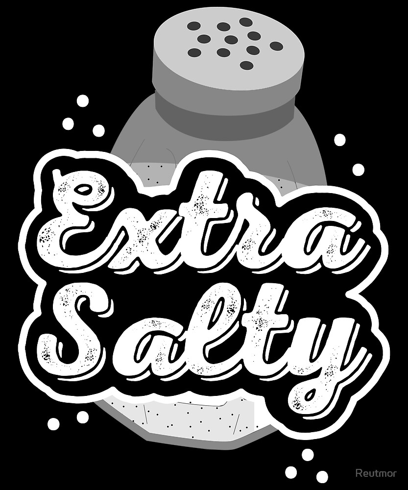 Extra Salty by Reutmor