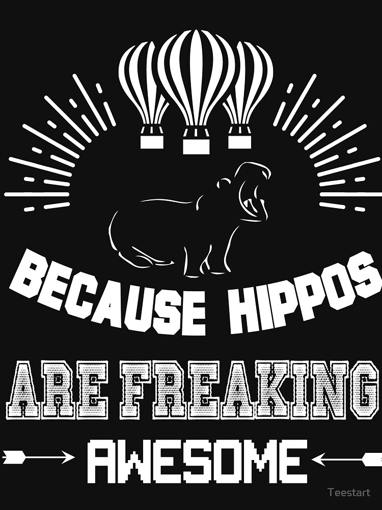 Because Hippos Are Freaking Awesome T Shirt by Teestart