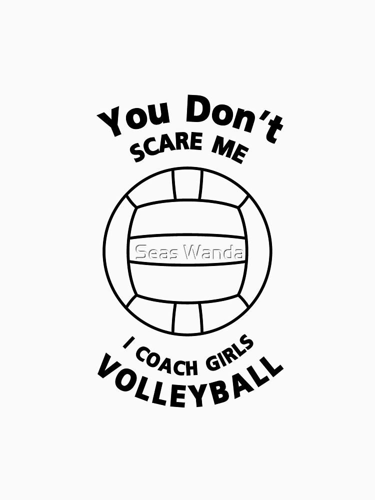 Volleyball Coach Funny Gift  You Don't Scare Me by macshoptee