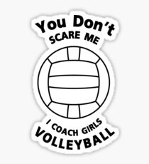 Volleyball Coach Funny Gift  You Don't Scare Me Sticker