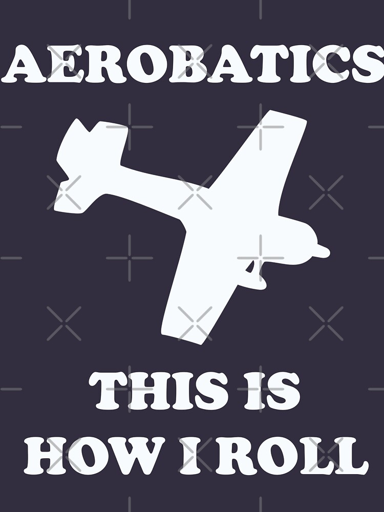 Aerobatics Funny Design - This Is How I Roll by kudostees