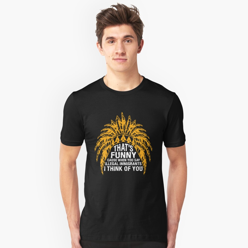 Funny T-shirts For Native American. Best Gifts For Men/Women Unisex T-Shirt Front