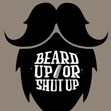 Beard UP or Shut UP by curdycurie