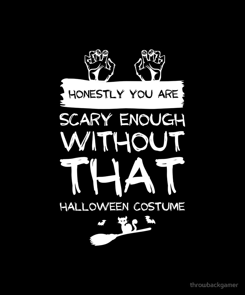 Honestly You Are Scary Enough Funny Halloween Gift Idea by throwbackgamer