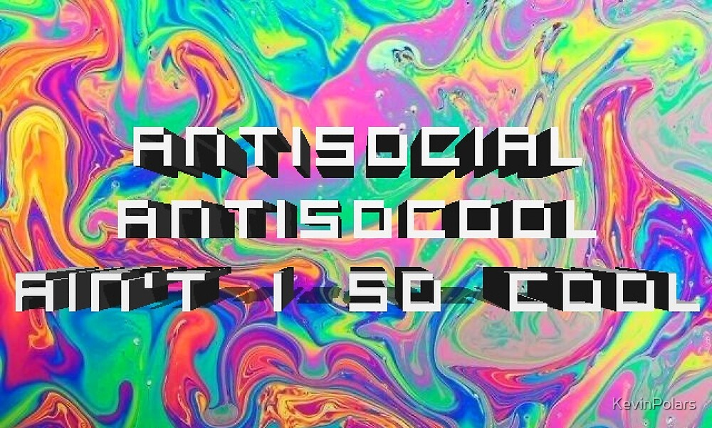 ANTISOCIAL by KevinPolars