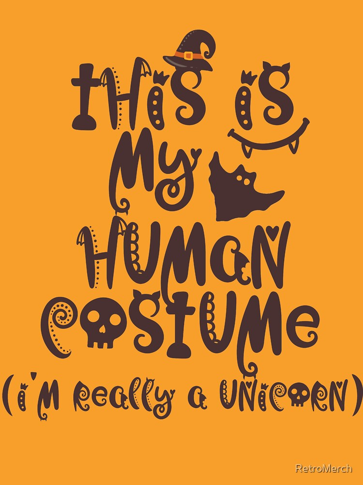 This Is My Human Costume I'm Really A Unicorn by RetroMerch