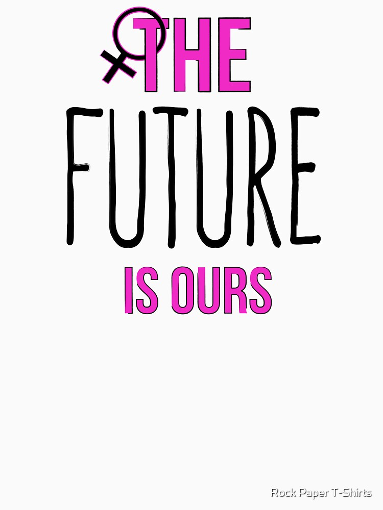 The Future Is Ours (black) by rockpapershirts