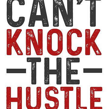 Can't Knock The Hustle by Retro-Merch
