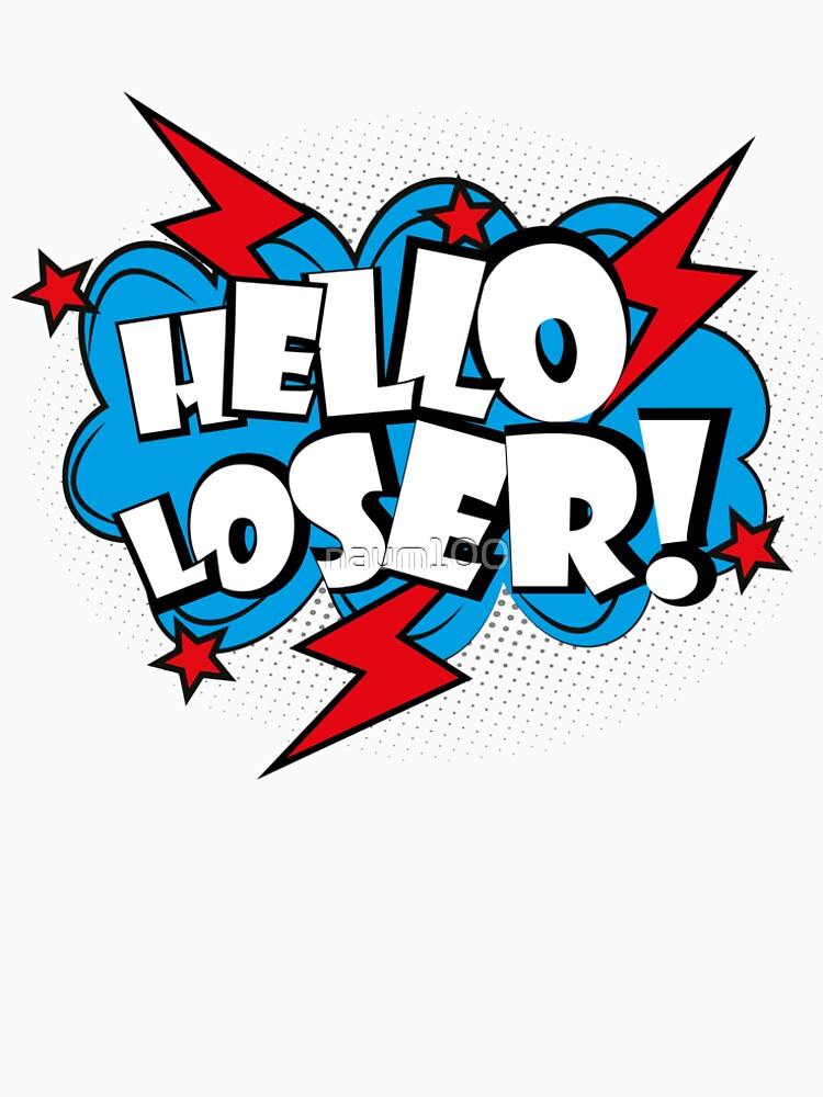 Hello loser-comic pop art text by naum100