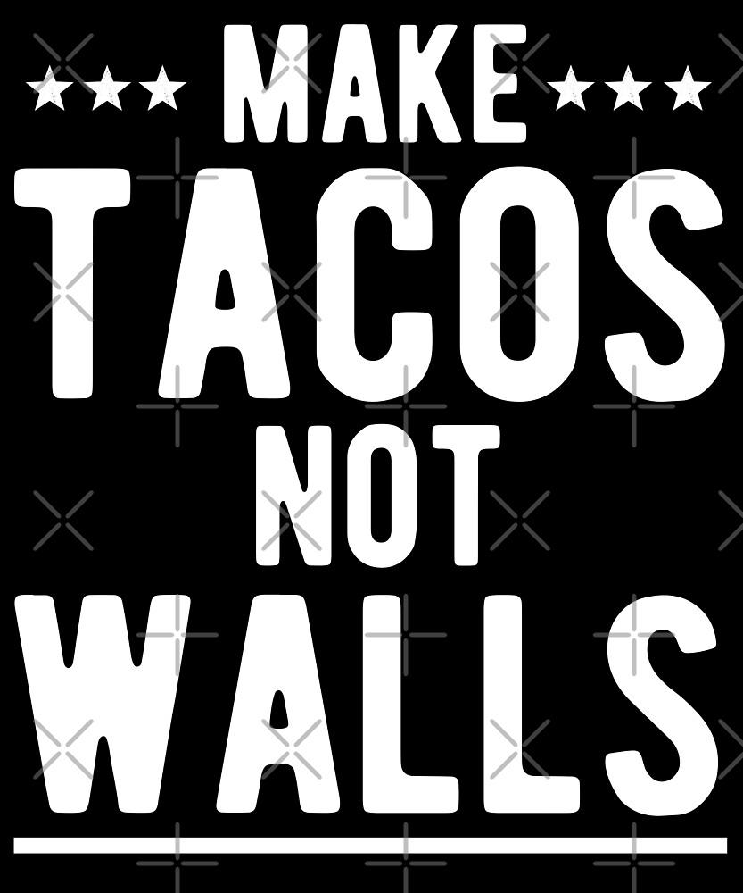 Make Tacos Not Walls T-Shirt by Kimcf