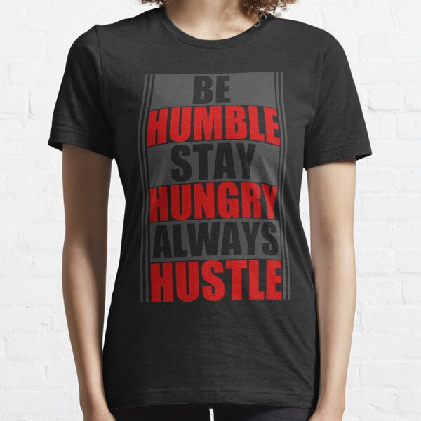 Be Humble Stay Hungry Always Hustle Essential T-Shirt