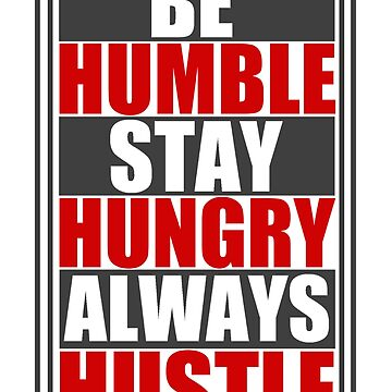 Be Humble Stay Hungry Always Hustle by Retro-Merch