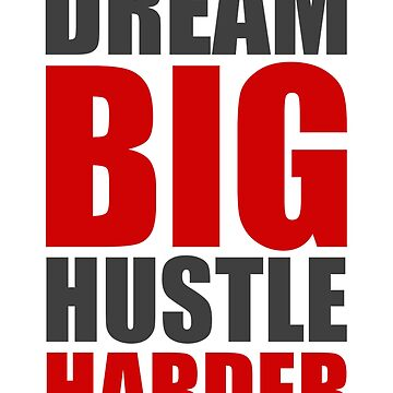 Dream Big Hustle Harder by Retro-Merch