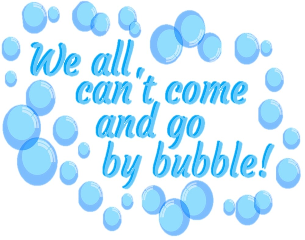 We all cant come and go by bubble by Holly Coleman
