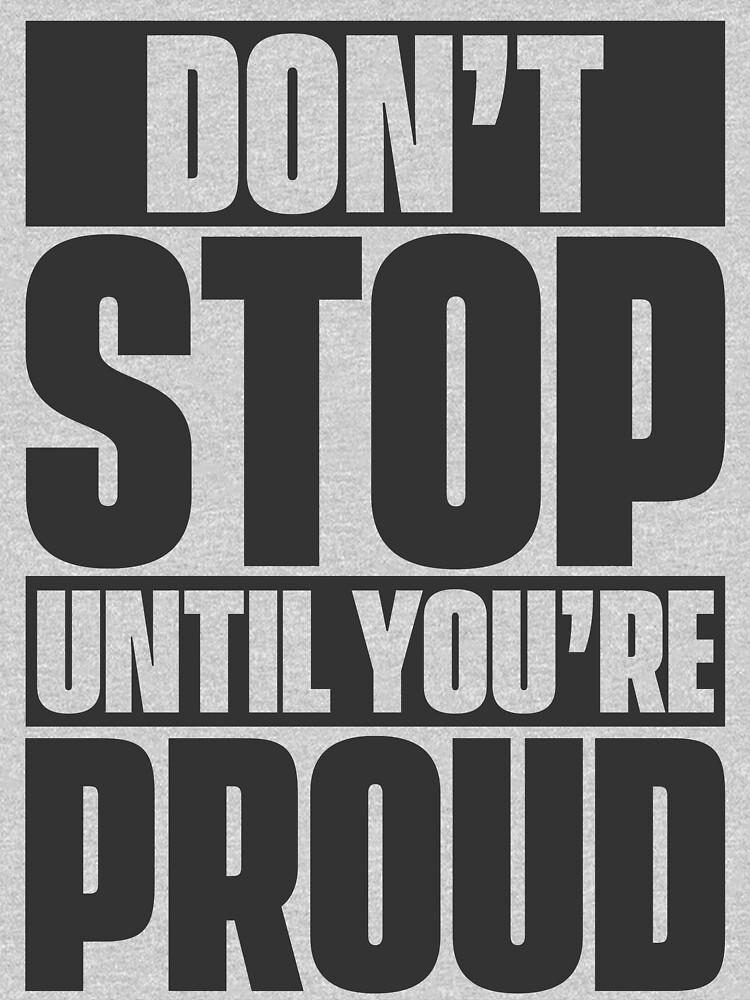 Don't Stop Until You're Proud by Retro-Merch